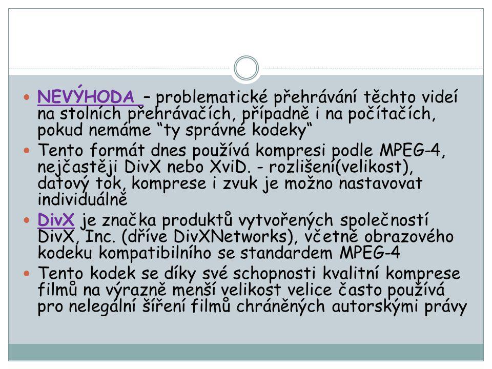 NEVÝHODA – problematické přehrávání těchto videí na stolních přehrávačích, případně i na počítačích, pokud nemáme ty správné kodeky Tento formát dnes používá kompresi podle MPEG-4, nejčastěji DivX nebo XviD.