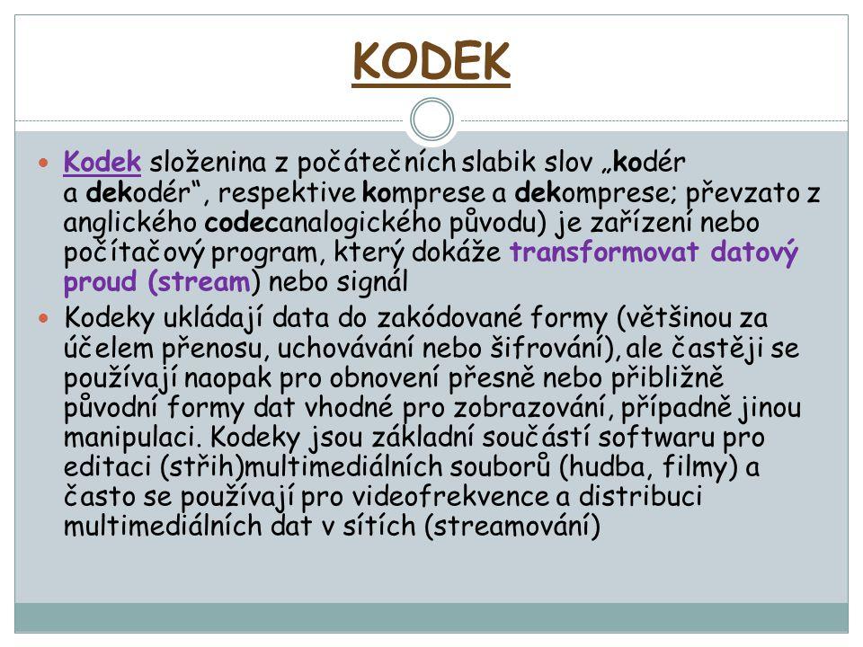 """KODEK Kodek složenina z počátečních slabik slov """"kodér a dekodér , respektive komprese a dekomprese; převzato z anglického codecanalogického původu) je zařízení nebo počítačový program, který dokáže transformovat datový proud (stream) nebo signál Kodeky ukládají data do zakódované formy (většinou za účelem přenosu, uchovávání nebo šifrování), ale častěji se používají naopak pro obnovení přesně nebo přibližně původní formy dat vhodné pro zobrazování, případně jinou manipulaci."""