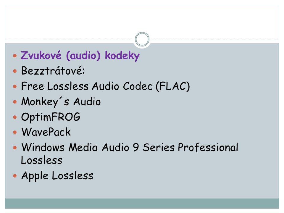 Zvukové (audio) kodeky Bezztrátové: Free Lossless Audio Codec (FLAC) Monkey´s Audio OptimFROG WavePack Windows Media Audio 9 Series Professional Lossless Apple Lossless