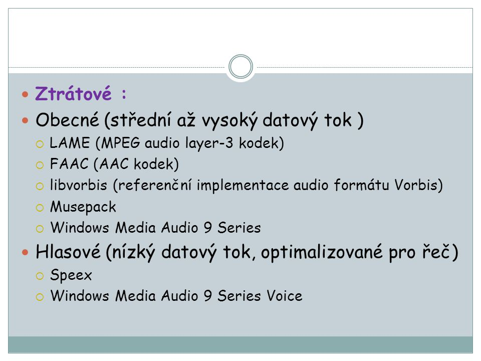 Ztrátové : Obecné (střední až vysoký datový tok )  LAME (MPEG audio layer-3 kodek)  FAAC (AAC kodek)  libvorbis (referenční implementace audio form