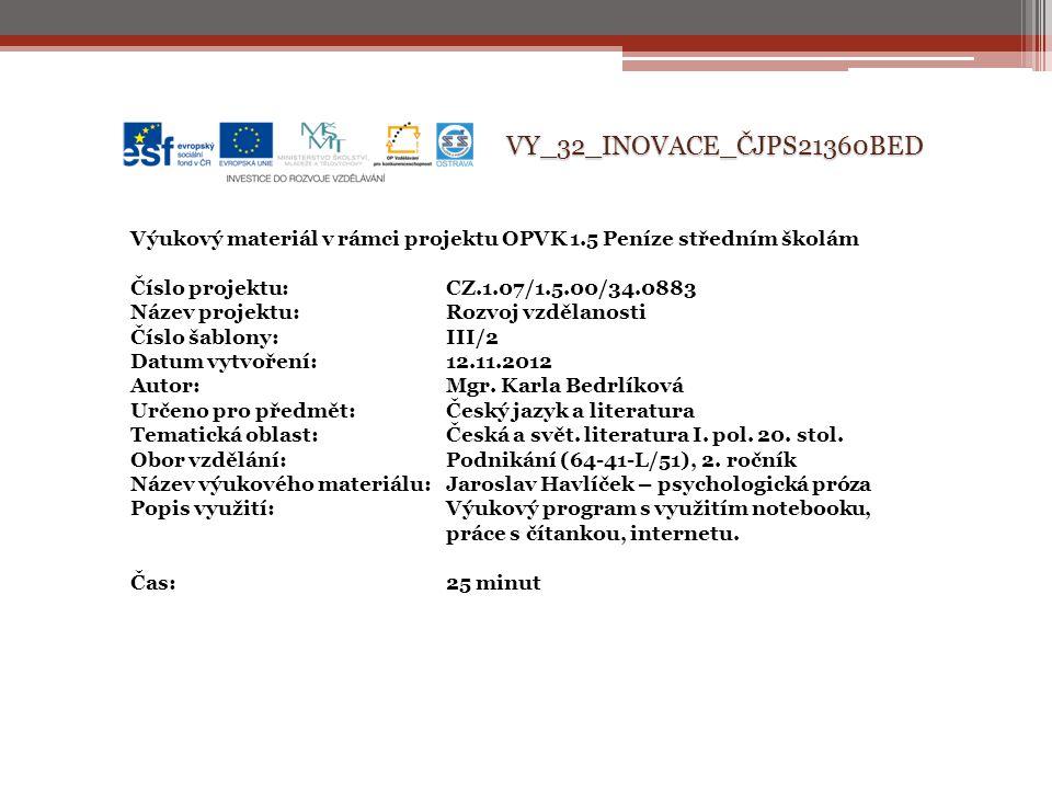 VY_32_INOVACE_ČJPS21360BED Výukový materiál v rámci projektu OPVK 1.5 Peníze středním školám Číslo projektu:CZ.1.07/1.5.00/34.0883 Název projektu:Rozvoj vzdělanosti Číslo šablony: III/2 Datum vytvoření:12.11.2012 Autor:Mgr.