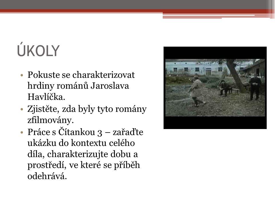 ÚKOLY Pokuste se charakterizovat hrdiny románů Jaroslava Havlíčka. Zjistěte, zda byly tyto romány zfilmovány. Práce s Čítankou 3 – zařaďte ukázku do k