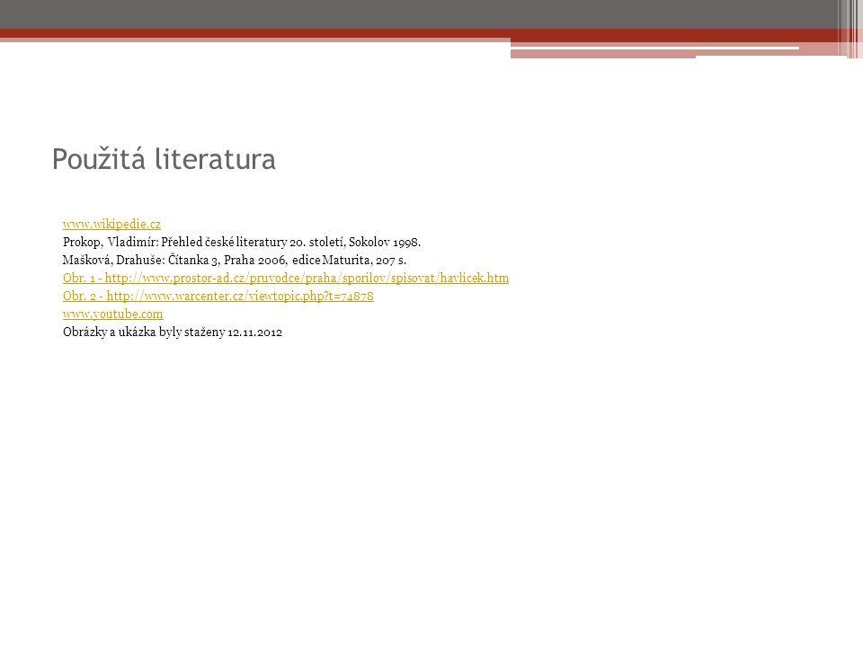Použitá literatura www.wikipedie.cz Prokop, Vladimír: Přehled české literatury 20.
