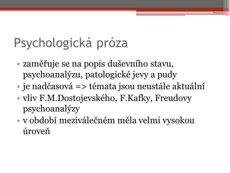 zaměřuje se na popis duševního stavu, psychoanalýzu, patologické jevy a pudy je nadčasová => témata jsou neustále aktuální vliv F.M.Dostojevského, F.Kafky, Freudovy psychoanalýzy v období meziválečném měla velmi vysokou úroveň