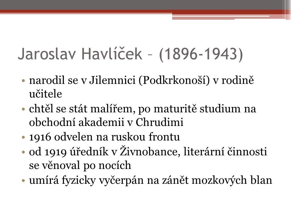 Jaroslav Havlíček – (1896-1943) narodil se v Jilemnici (Podkrkonoší) v rodině učitele chtěl se stát malířem, po maturitě studium na obchodní akademii v Chrudimi 1916 odvelen na ruskou frontu od 1919 úředník v Živnobance, literární činnosti se věnoval po nocích umírá fyzicky vyčerpán na zánět mozkových blan