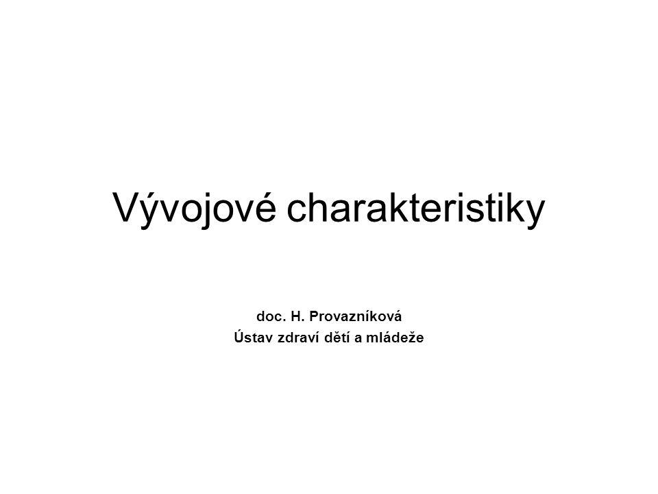 Vývojové charakteristiky doc. H. Provazníková Ústav zdraví dětí a mládeže
