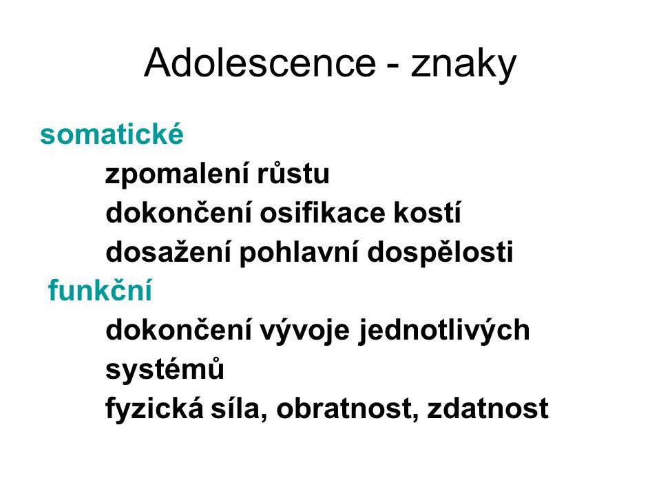 Adolescence - znaky somatické zpomalení růstu dokončení osifikace kostí dosažení pohlavní dospělosti funkční dokončení vývoje jednotlivých systémů fyz
