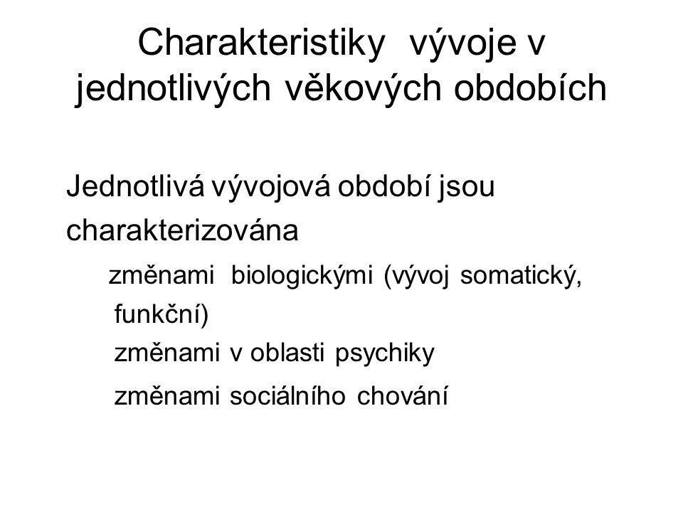 Charakteristiky vývoje v jednotlivých věkových obdobích Jednotlivá vývojová období jsou charakterizována změnami biologickými (vývoj somatický, funkčn