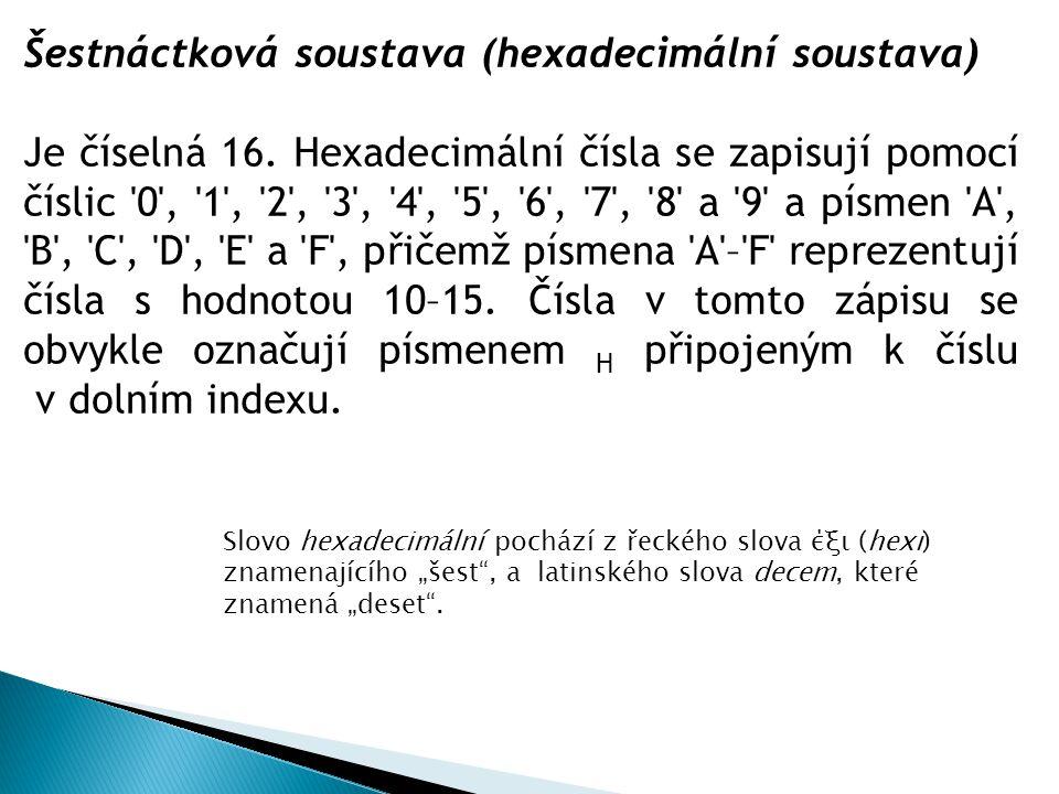 Šestnáctková soustava (hexadecimální soustava) Je číselná 16. Hexadecimální čísla se zapisují pomocí číslic '0', '1', '2', '3', '4', '5', '6', '7', '8