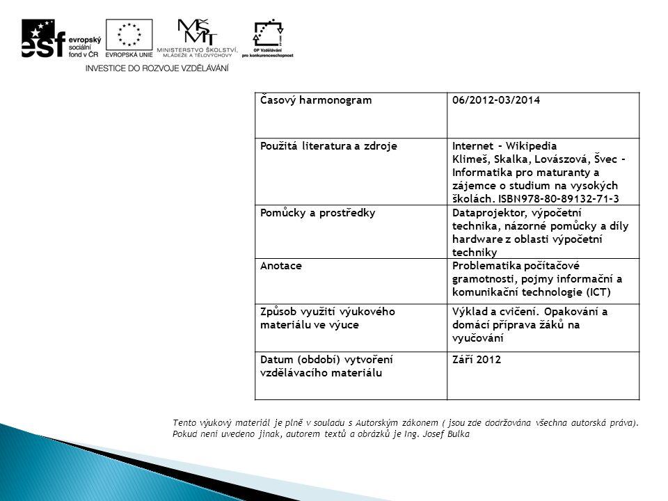 Časový harmonogram06/2012-03/2014 Použitá literatura a zdrojeInternet – Wikipedia Klimeš, Skalka, Lovászová, Švec - Informatika pro maturanty a zájemc