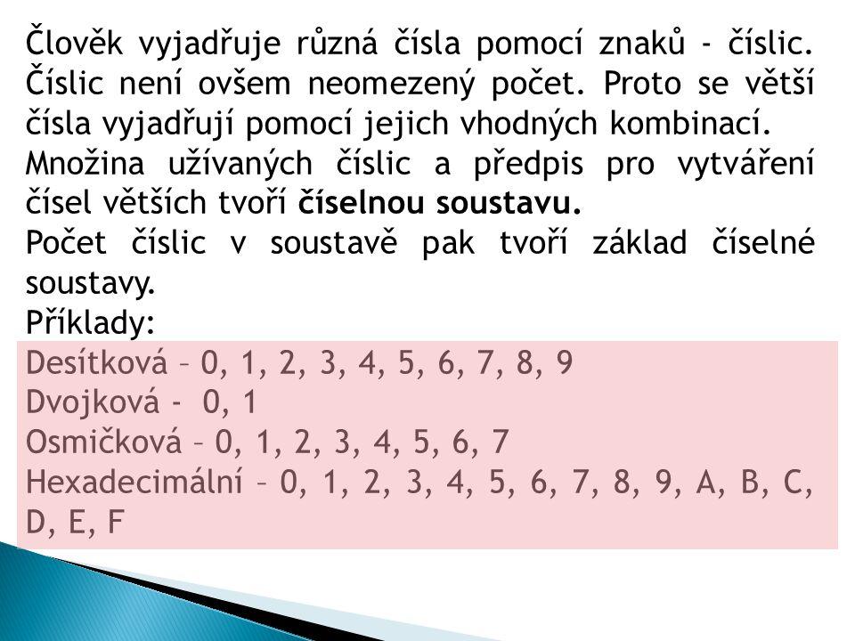 Člověk vyjadřuje různá čísla pomocí znaků - číslic. Číslic není ovšem neomezený počet. Proto se větší čísla vyjadřují pomocí jejich vhodných kombinací