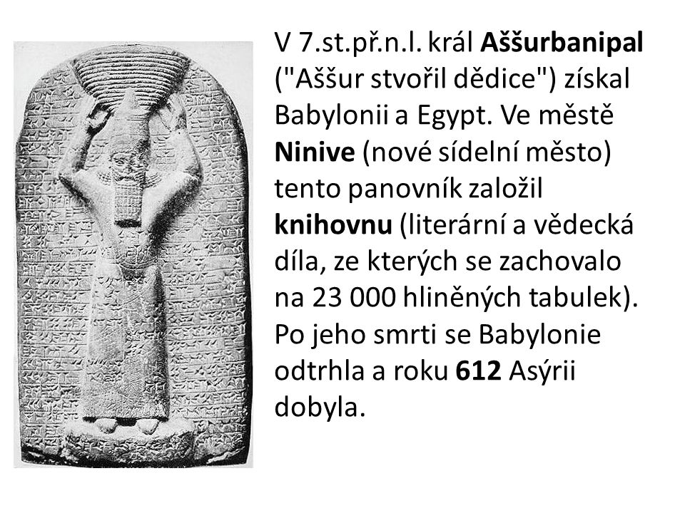 V 7.st.př.n.l. král Aššurbanipal (