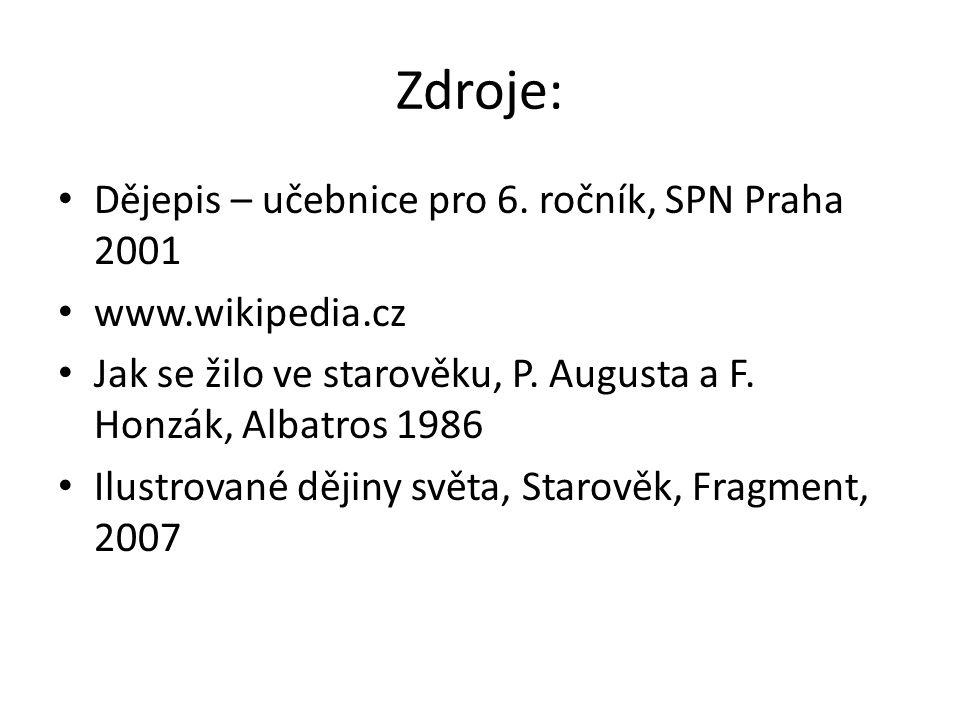Zdroje: Dějepis – učebnice pro 6. ročník, SPN Praha 2001 www.wikipedia.cz Jak se žilo ve starověku, P. Augusta a F. Honzák, Albatros 1986 Ilustrované