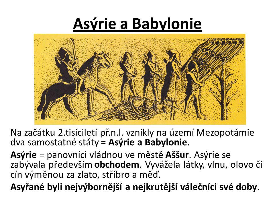 Asýrie a Babylonie Na začátku 2.tisíciletí př.n.l. vznikly na území Mezopotámie dva samostatné státy = Asýrie a Babylonie. Asýrie = panovníci vládnou