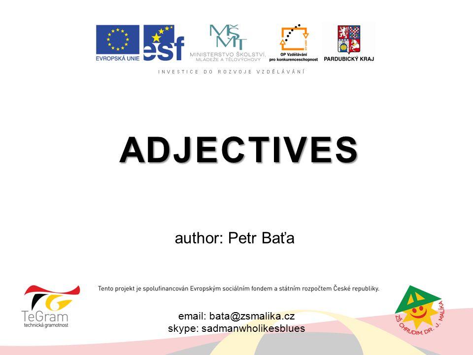 email: bata@zsmalika.cz skype: sadmanwholikesblues ADJECTIVES author: Petr Baťa