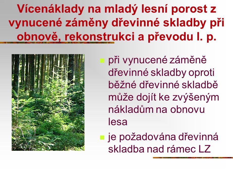Vícenáklady na mladý lesní porost z vynucené záměny dřevinné skladby při obnově, rekonstrukci a převodu l. p. při vynucené záměně dřevinné skladby opr
