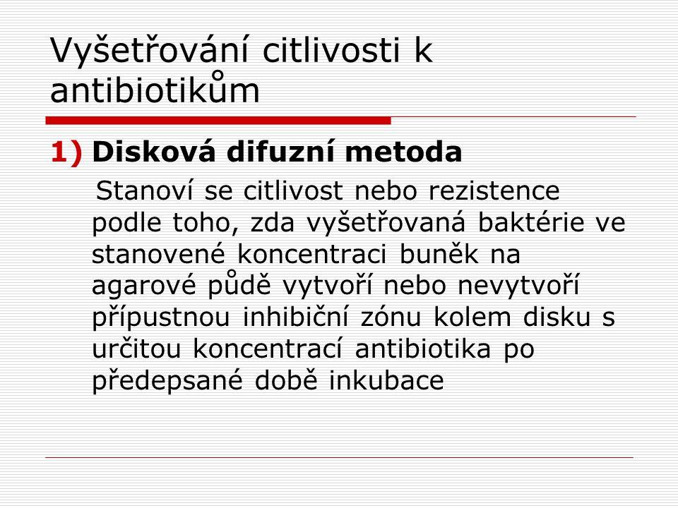Vyšetřování citlivosti k antibiotikům 1)Disková difuzní metoda Stanoví se citlivost nebo rezistence podle toho, zda vyšetřovaná baktérie ve stanovené