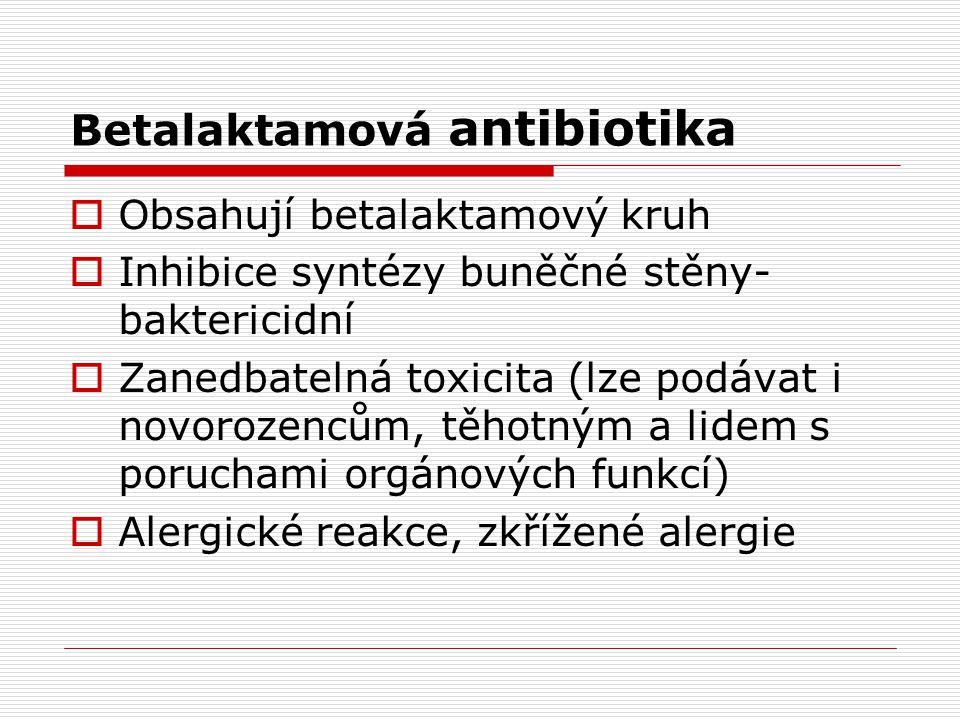 Betalaktamová antibiotika  Obsahují betalaktamový kruh  Inhibice syntézy buněčné stěny- baktericidní  Zanedbatelná toxicita (lze podávat i novoroze