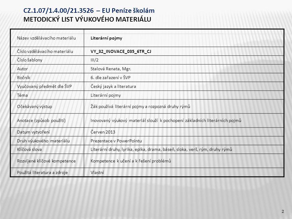 Název vzdělávacího materiáluLiterární pojmy Číslo vzdělávacího materiáluVY_32_INOVACE_035_6TR_CJ Číslo šablonyIII/2 AutorStalová Renata, Mgr.