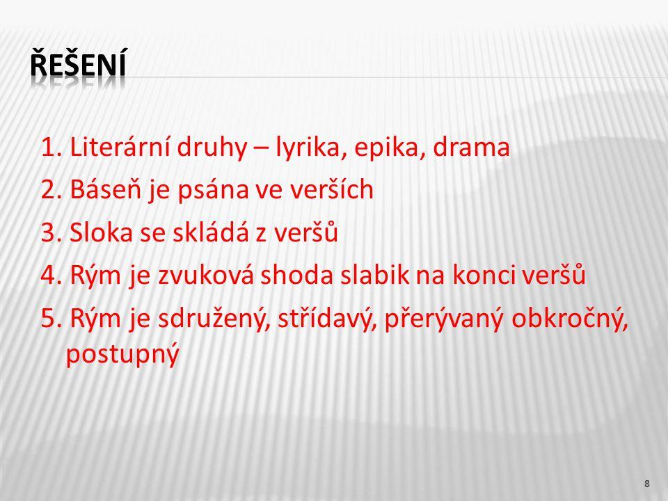 8 1. Literární druhy – lyrika, epika, drama 2. Báseň je psána ve verších 3.