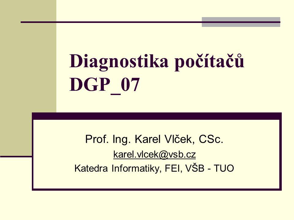 Diagnostika počítačů DGP_07 Prof. Ing. Karel Vlček, CSc.