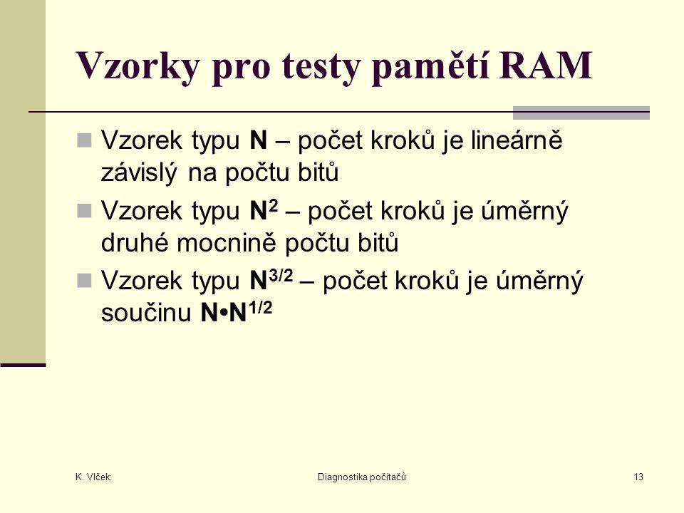 K. Vlček: Diagnostika počítačů13 Vzorky pro testy pamětí RAM Vzorek typu N – počet kroků je lineárně závislý na počtu bitů Vzorek typu N 2 – počet kro