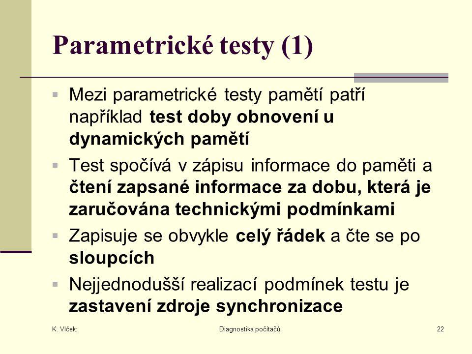 K. Vlček: Diagnostika počítačů22 Parametrické testy (1)  Mezi parametrické testy pamětí patří například test doby obnovení u dynamických pamětí  Tes