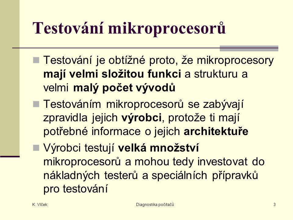 K. Vlček: Diagnostika počítačů3 Testování mikroprocesorů Testování je obtížné proto, že mikroprocesory mají velmi složitou funkci a strukturu a velmi