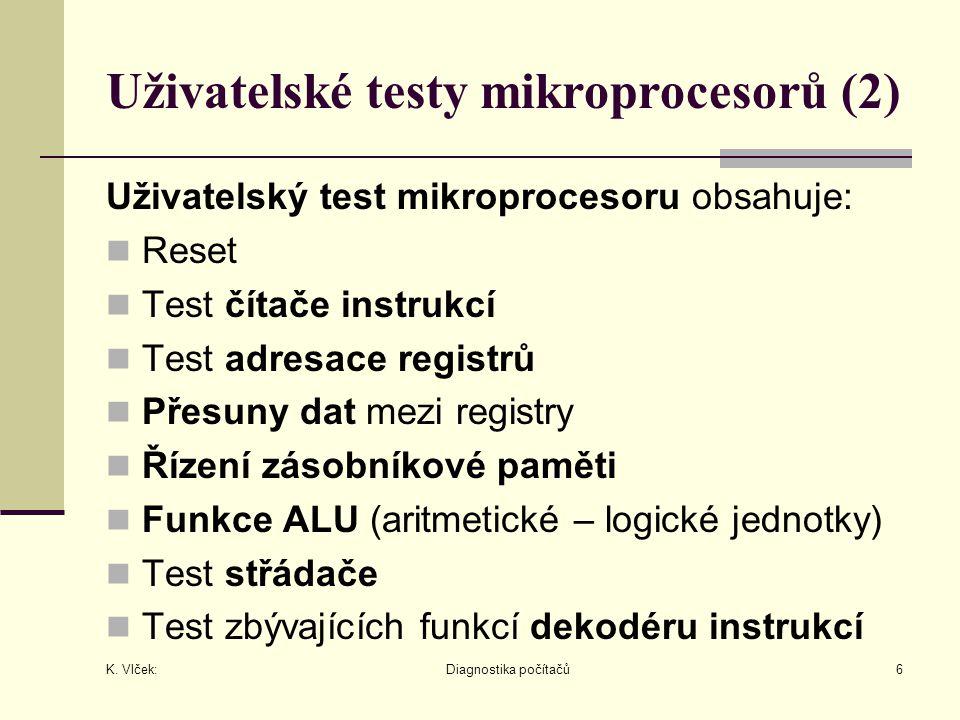 K. Vlček: Diagnostika počítačů6 Uživatelské testy mikroprocesorů (2) Uživatelský test mikroprocesoru obsahuje: Reset Test čítače instrukcí Test adresa