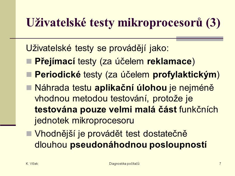 K. Vlček: Diagnostika počítačů7 Uživatelské testy mikroprocesorů (3) Uživatelské testy se provádějí jako: Přejímací testy (za účelem reklamace) Period