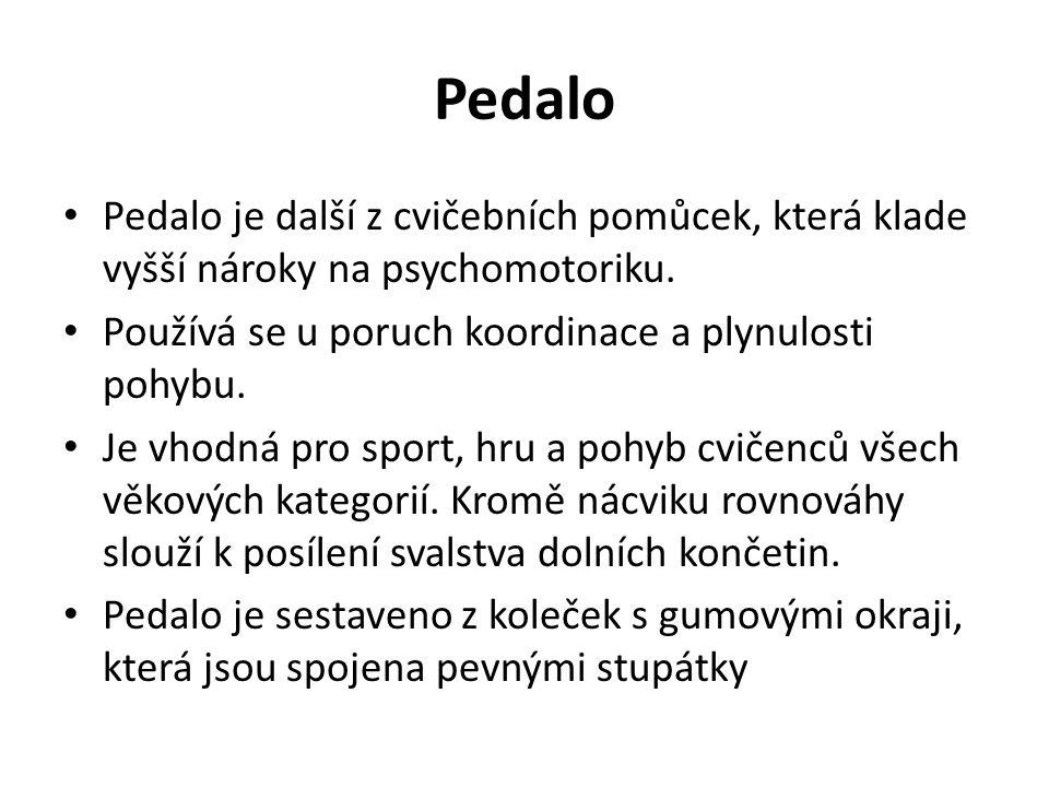 Pedalo Pedalo je další z cvičebních pomůcek, která klade vyšší nároky na psychomotoriku.