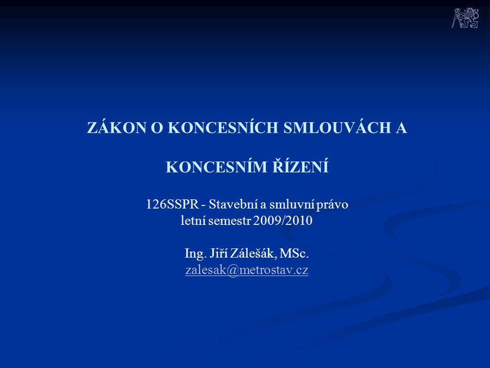 ZÁKON O KONCESNÍCH SMLOUVÁCH A KONCESNÍM ŘÍZENÍ 126SSPR - Stavební a smluvní právo letní semestr 2009/2010 Ing.
