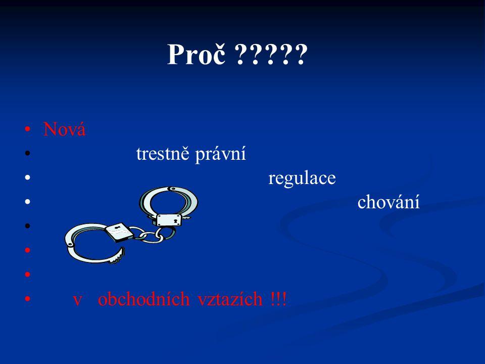 Proč ????? Nová trestně právní regulace chování v obchodních vztazích !!!