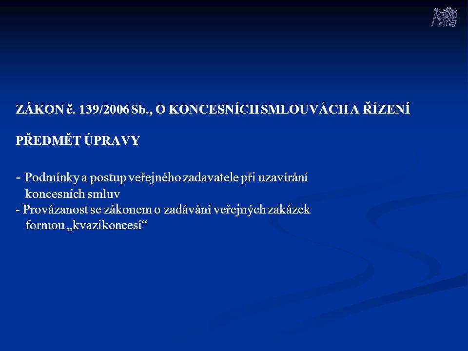 STAV KONCESÍ A JEJICH PRÁVNÍ ÚPRAVA V ČR HLAVNÍ DŮVODY SAMOSTATNÉ PRÁVNÍ ÚPRAVY - Implementace směrnice 2004/18/ES - Větší rozvoj veřejných služeb - Podpora soukromého sektoru - Úspora veřejných prostředků - Public private partnership - Zvýšení transparentnosti při nakládání s veřejnými prostředky POČET SMLUV UZAVŘENÝCH NA ZÁKLADĚ KZ A NA ZÁKLADĚ ZVZ Počet smluv uzavřených na základě koncesního zákona - 4 v objemu 1,7 mld.