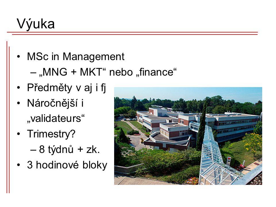 """MSc in Management –""""MNG + MKT"""" nebo """"finance"""" Předměty v aj i fj Náročnější i """"validateurs"""" Trimestry? –8 týdnů + zk. 3 hodinové bloky Výuka"""
