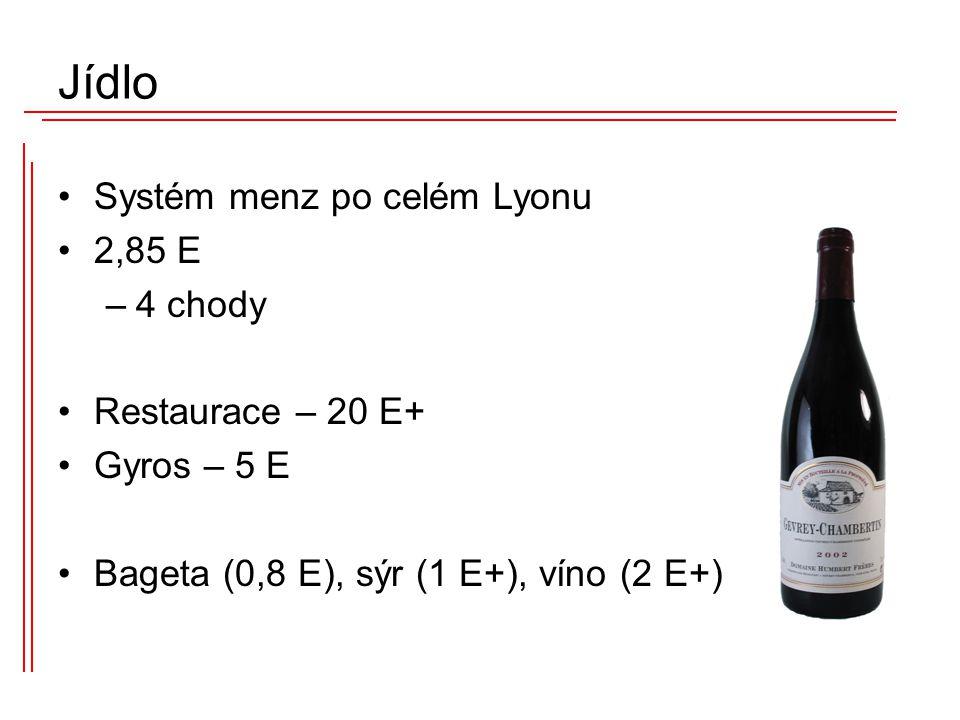 Systém menz po celém Lyonu 2,85 E –4 chody Restaurace – 20 E+ Gyros – 5 E Bageta (0,8 E), sýr (1 E+), víno (2 E+) Jídlo