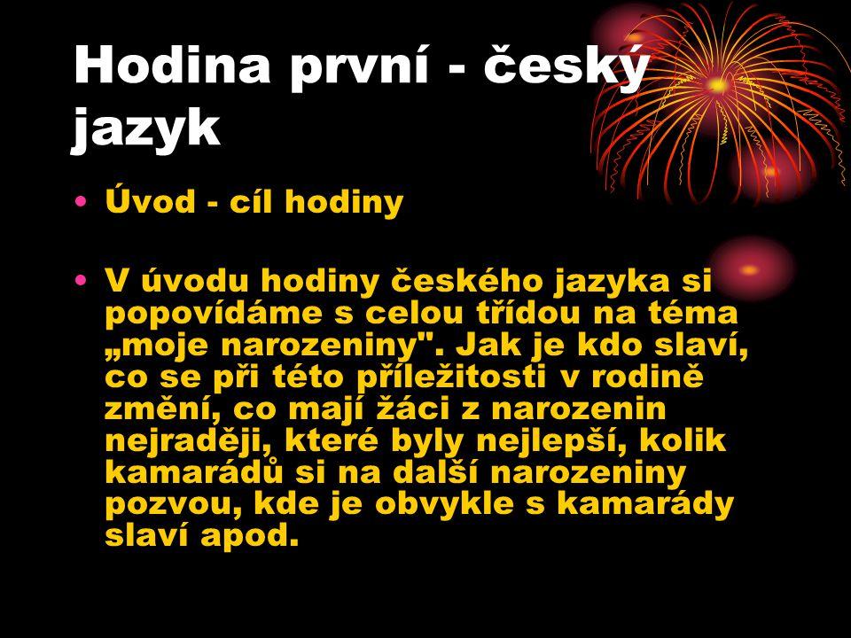 """Hodina první - český jazyk Úvod - cíl hodiny V úvodu hodiny českého jazyka si popovídáme s celou třídou na téma """"moje narozeniny ."""