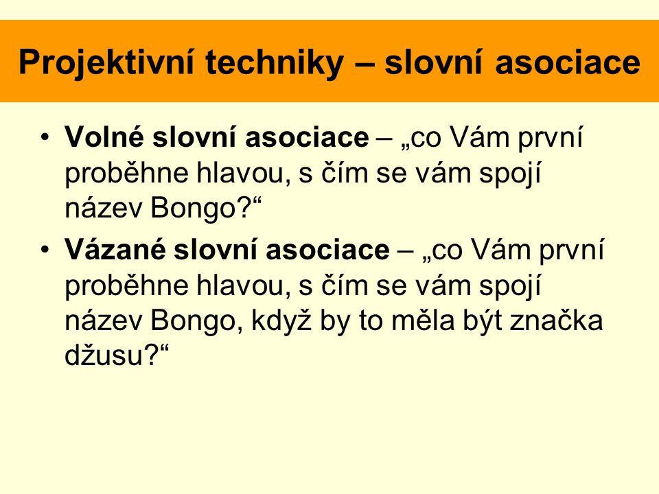 """Projektivní techniky – slovní asociace Volné slovní asociace – """"co Vám první proběhne hlavou, s čím se vám spojí název Bongo? Vázané slovní asociace – """"co Vám první proběhne hlavou, s čím se vám spojí název Bongo, když by to měla být značka džusu?"""