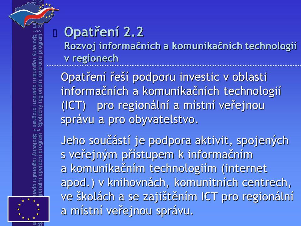 Opatření řeší podporu investic v oblasti informačních a komunikačních technologií (ICT) pro regionální a místní veřejnou správu a pro obyvatelstvo.