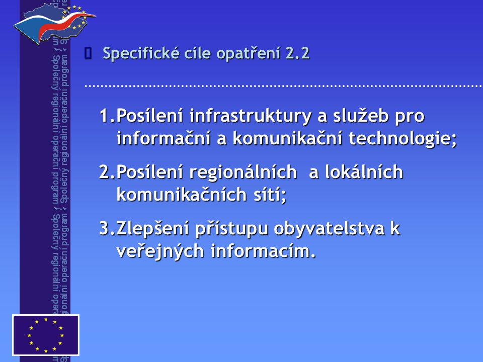 1.Posílení infrastruktury a služeb pro informační a komunikační technologie; 2.Posílení regionálních a lokálních komunikačních sítí; 3.Zlepšení přístupu obyvatelstva k veřejných informacím.