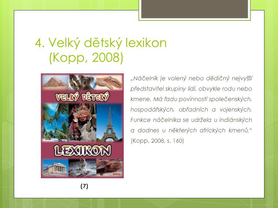 """4. Velký dětský lexikon (Kopp, 2008) (7) """"Náčelník je volený nebo dědičný nejvyšší představitel skupiny lidí, obvykle rodu nebo kmene. Má řadu povinno"""