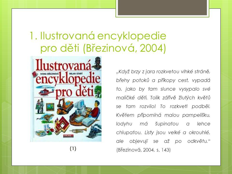 """1. Ilustrovaná encyklopedie pro děti (Březinová, 2004) (1) """"Když brzy z jara rozkvetou vlhké stráně, břehy potoků a příkopy cest, vypadá to, jako by t"""