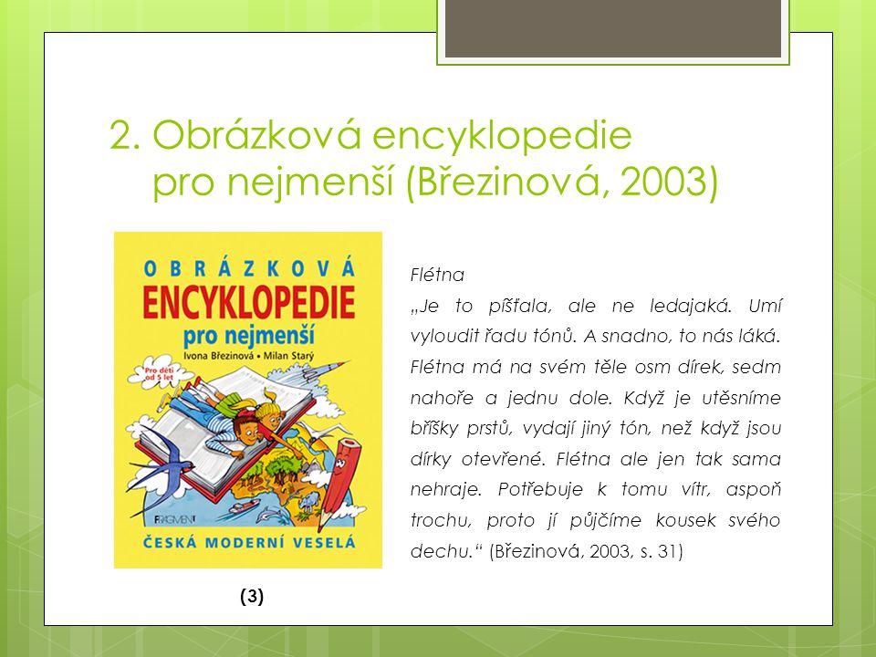 """2. Obrázková encyklopedie pro nejmenší (Březinová, 2003) (3) Flétna """"Je to píšťala, ale ne ledajaká. Umí vyloudit řadu tónů. A snadno, to nás láká. Fl"""