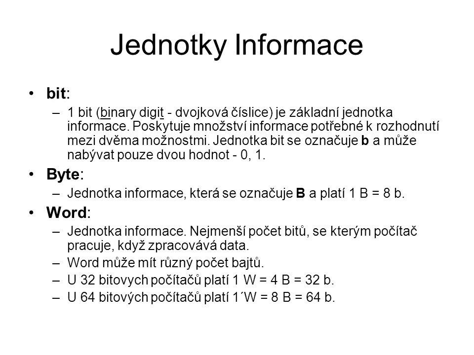 Jednotky Informace bit: –1 bit (binary digit - dvojková číslice) je základní jednotka informace. Poskytuje množství informace potřebné k rozhodnutí me