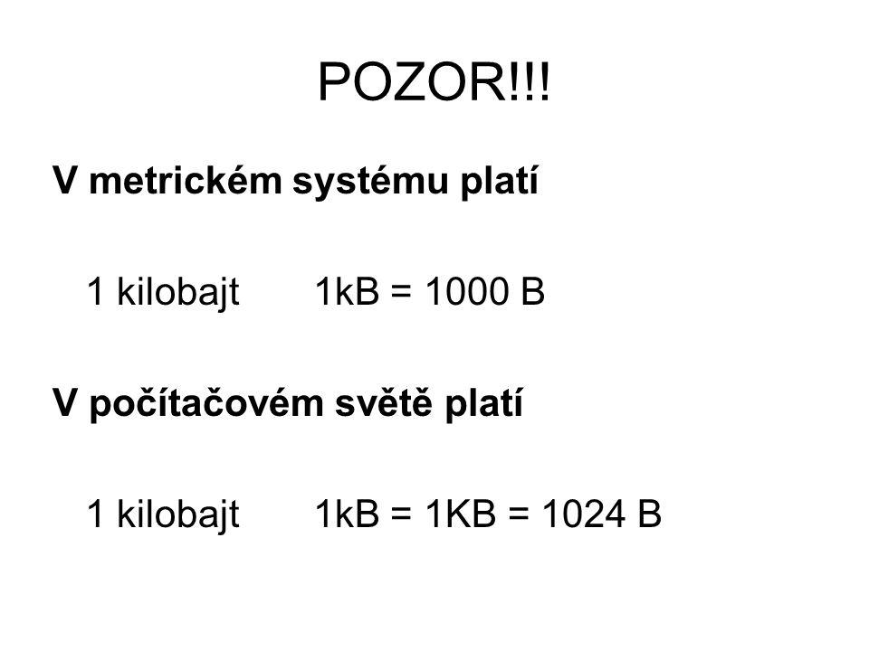 POZOR!!! V metrickém systému platí 1 kilobajt1kB = 1000 B V počítačovém světě platí 1 kilobajt1kB = 1KB = 1024 B