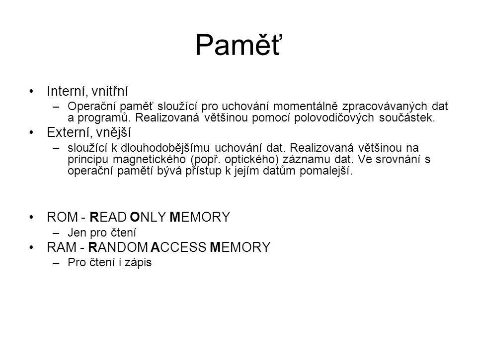 Paměť Interní, vnitřní –Operační paměť sloužící pro uchování momentálně zpracovávaných dat a programů. Realizovaná většinou pomocí polovodičových souč