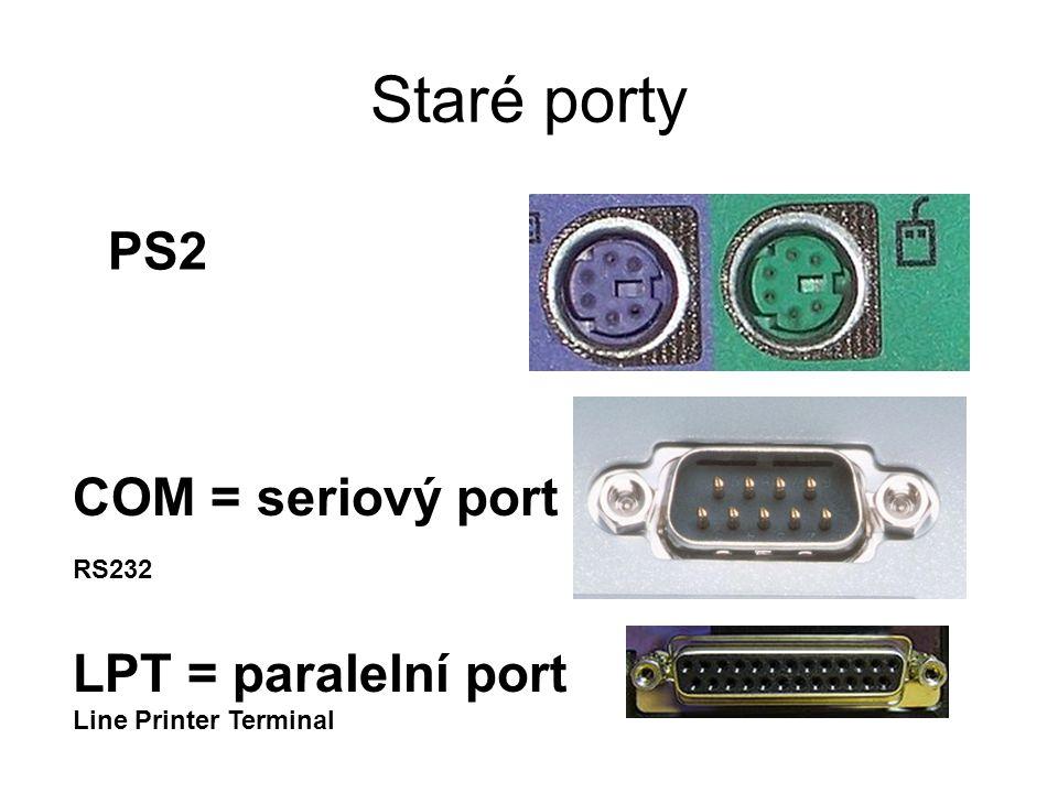 Staré porty PS2 COM = seriový port RS232 LPT = paralelní port Line Printer Terminal