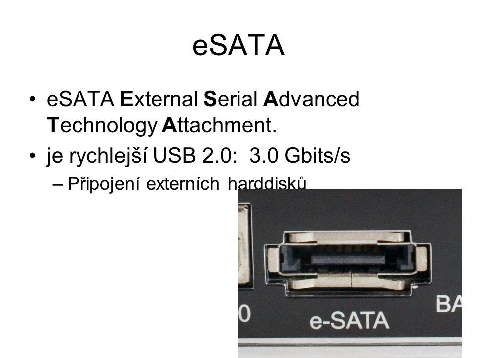 eSATA eSATA External Serial Advanced Technology Attachment. je rychlejší USB 2.0: 3.0 Gbits/s –Připojení externích harddisků