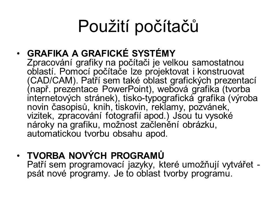 Použití počítačů GRAFIKA A GRAFICKÉ SYSTÉMY Zpracování grafiky na počítači je velkou samostatnou oblastí. Pomocí počítače lze projektovat i konstruova