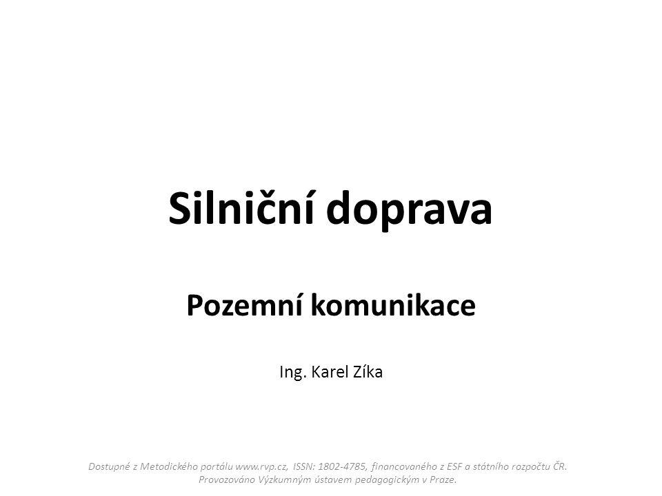 Silniční doprava Pozemní komunikace Ing. Karel Zíka Dostupné z Metodického portálu www.rvp.cz, ISSN: 1802-4785, financovaného z ESF a státního rozpočt